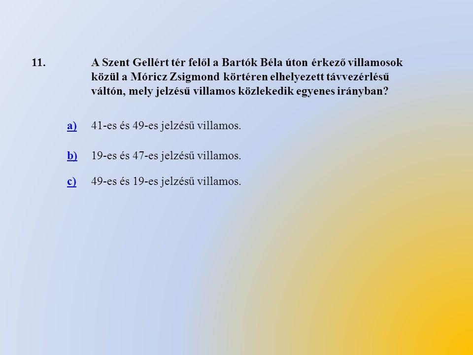 11.A Szent Gellért tér felől a Bartók Béla úton érkező villamosok közül a Móricz Zsigmond körtéren elhelyezett távvezérlésű váltón, mely jelzésű villa