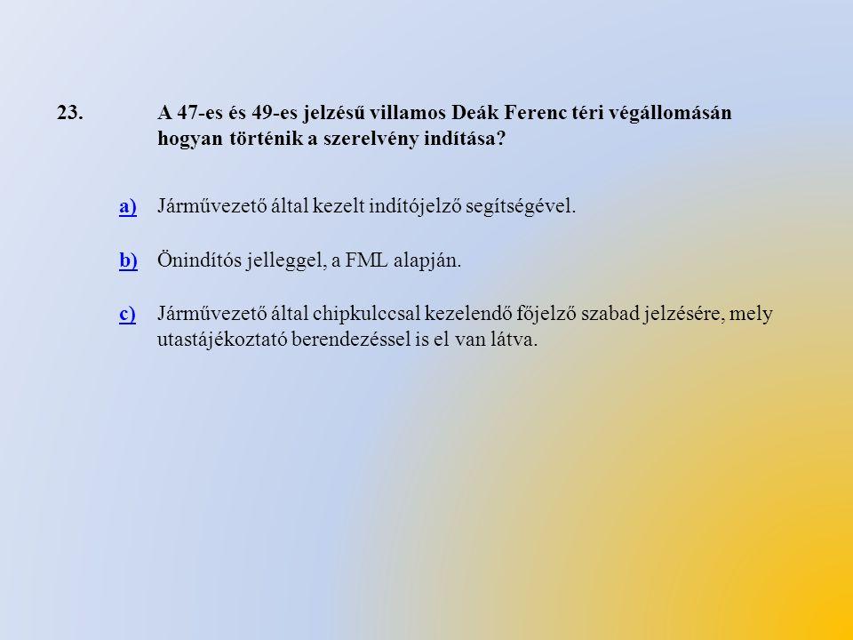 23.A 47-es és 49-es jelzésű villamos Deák Ferenc téri végállomásán hogyan történik a szerelvény indítása? a)Járművezető által kezelt indítójelző segít