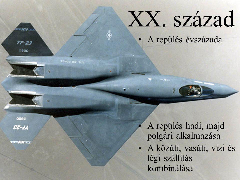 XX. század •A repülés évszázada •A repülés hadi, majd polgári alkalmazása •A közúti, vasúti, vízi és légi szállítás kombinálása
