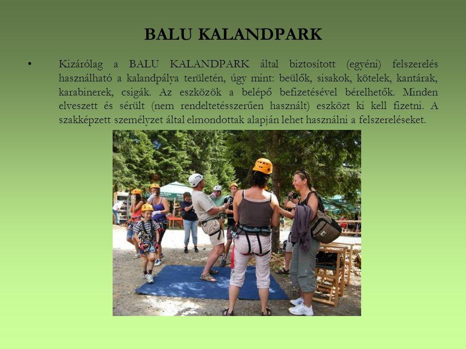 BALU KALANDPARK •Kizárólag a BALU KALANDPARK által biztosított (egyéni) felszerelés használható a kalandpálya területén, úgy mint: beülők, sisakok, kötelek, kantárak, karabinerek, csigák.