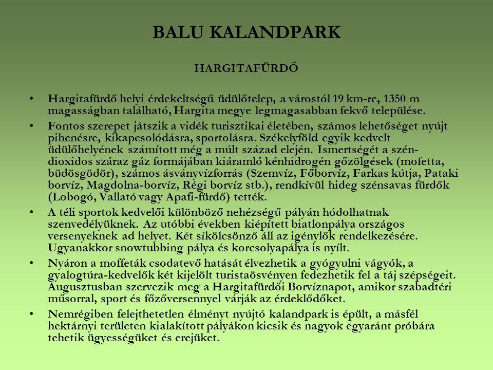 BALU KALANDPARK HARGITAFÜRDŐ •Hargitafürdő helyi érdekeltségű üdülőtelep, a várostól 19 km-re, 1350 m magasságban található, Hargita megye legmagasabban fekvő települése.