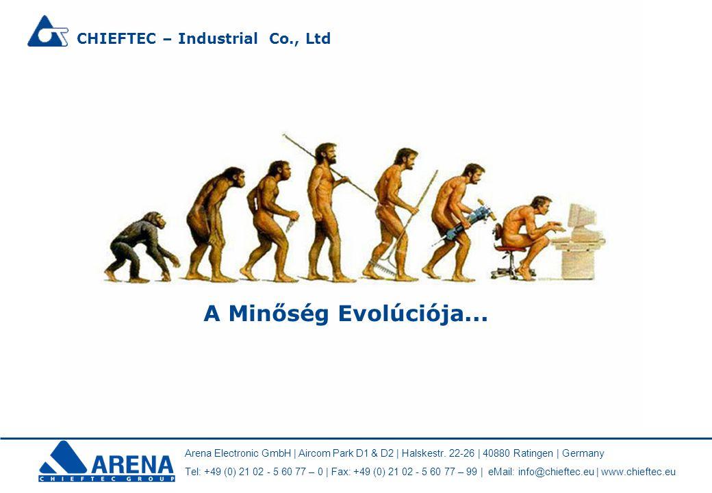 A Minőség Evolúciója... Arena Electronic GmbH | Aircom Park D1 & D2 | Halskestr. 22-26 | 40880 Ratingen | Germany Tel: +49 (0) 21 02 - 5 60 77 – 0 | F