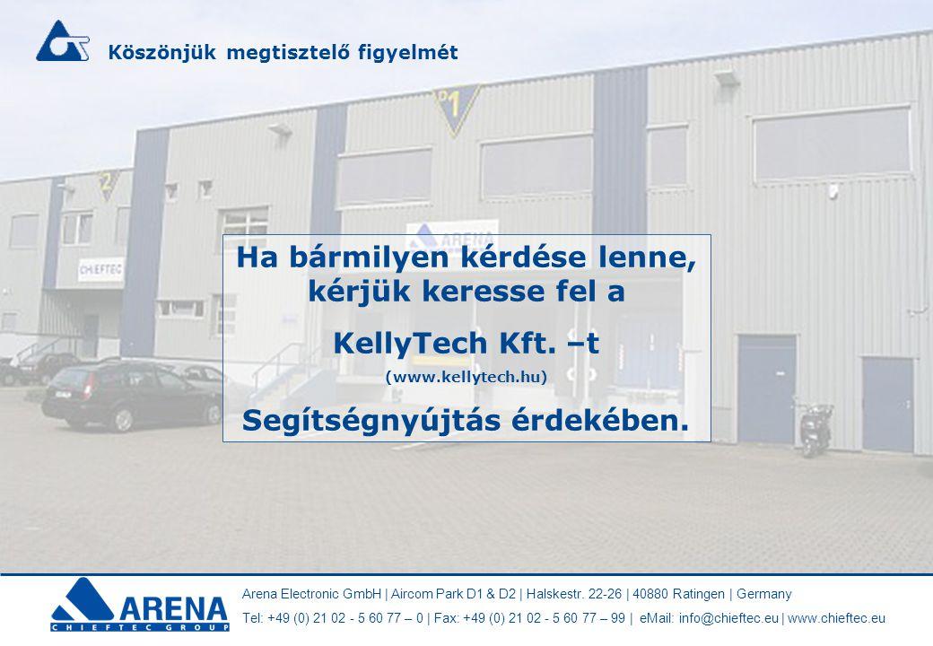 Ha bármilyen kérdése lenne, kérjük keresse fel a KellyTech Kft. –t (www.kellytech.hu) Segítségnyújtás érdekében. Arena Electronic GmbH | Aircom Park D