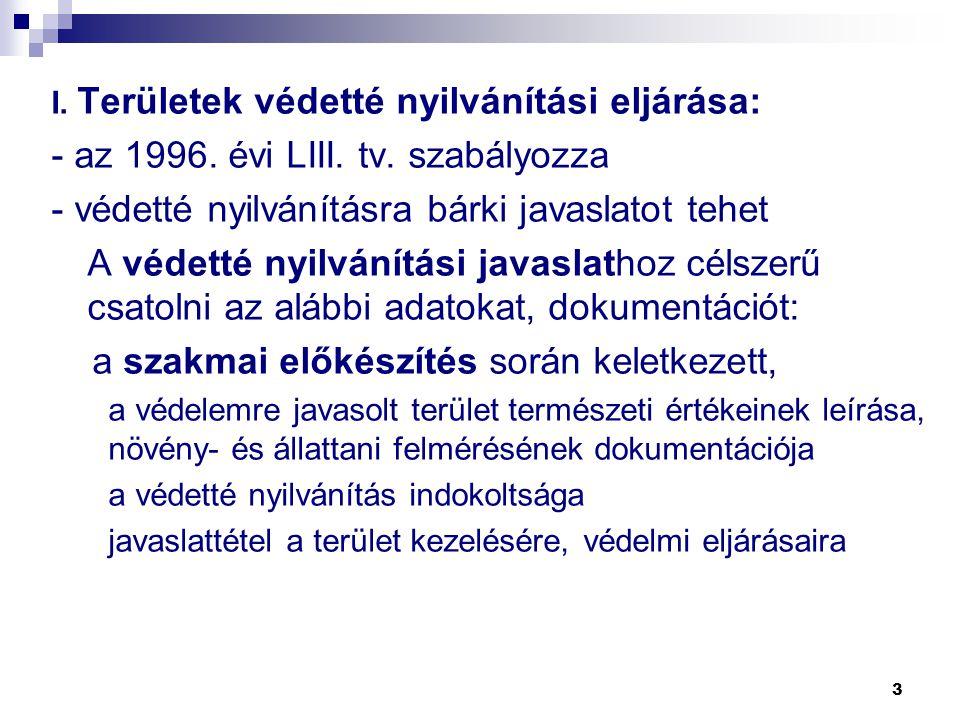 I. Területek védetté nyilvánítási eljárása: - az 1996. évi LIII. tv. szabályozza - védetté nyilvánításra bárki javaslatot tehet A védetté nyilvánítási