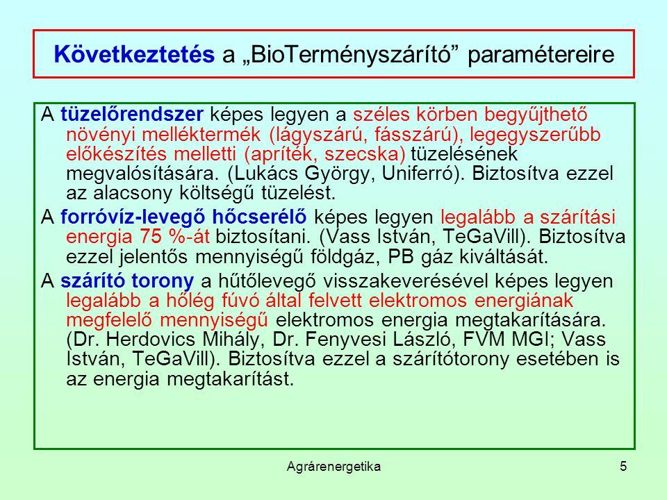 """Agrárenergetika5 Következtetés a """"BioTerményszárító paramétereire A tüzelőrendszer képes legyen a széles körben begyűjthető növényi melléktermék (lágyszárú, fásszárú), legegyszerűbb előkészítés melletti (apríték, szecska) tüzelésének megvalósítására."""