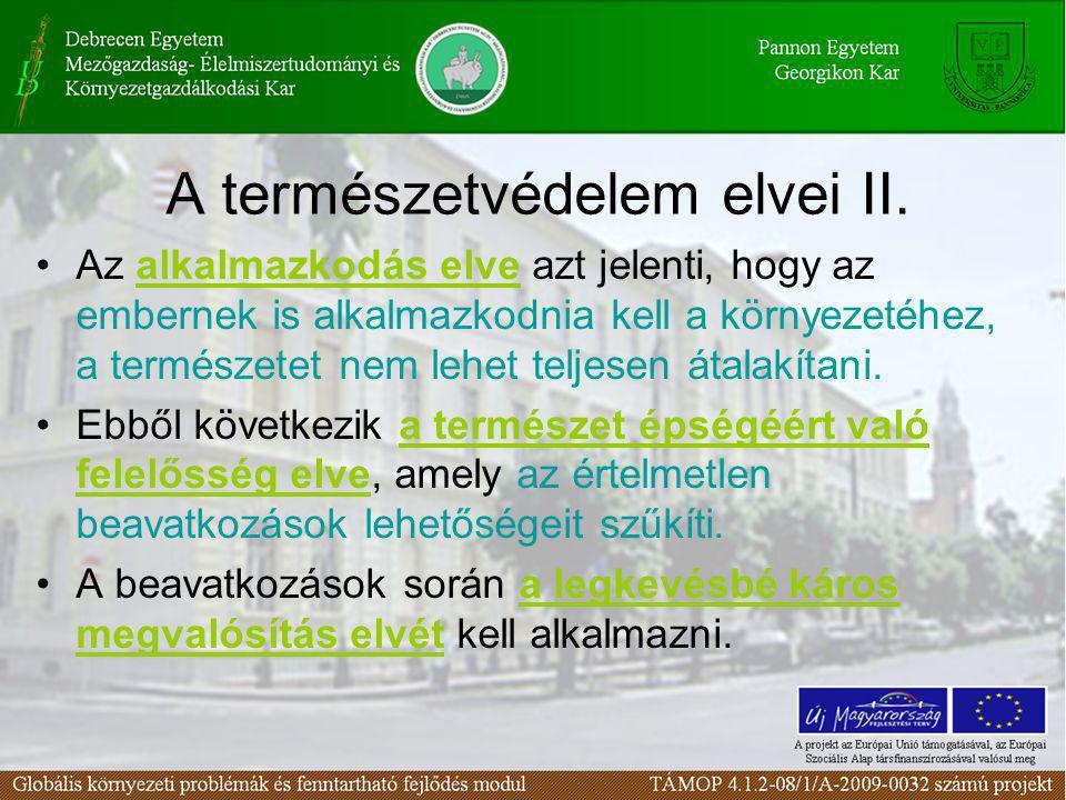 A természetvédelem elvei II. •Az alkalmazkodás elve azt jelenti, hogy az embernek is alkalmazkodnia kell a környezetéhez, a természetet nem lehet telj
