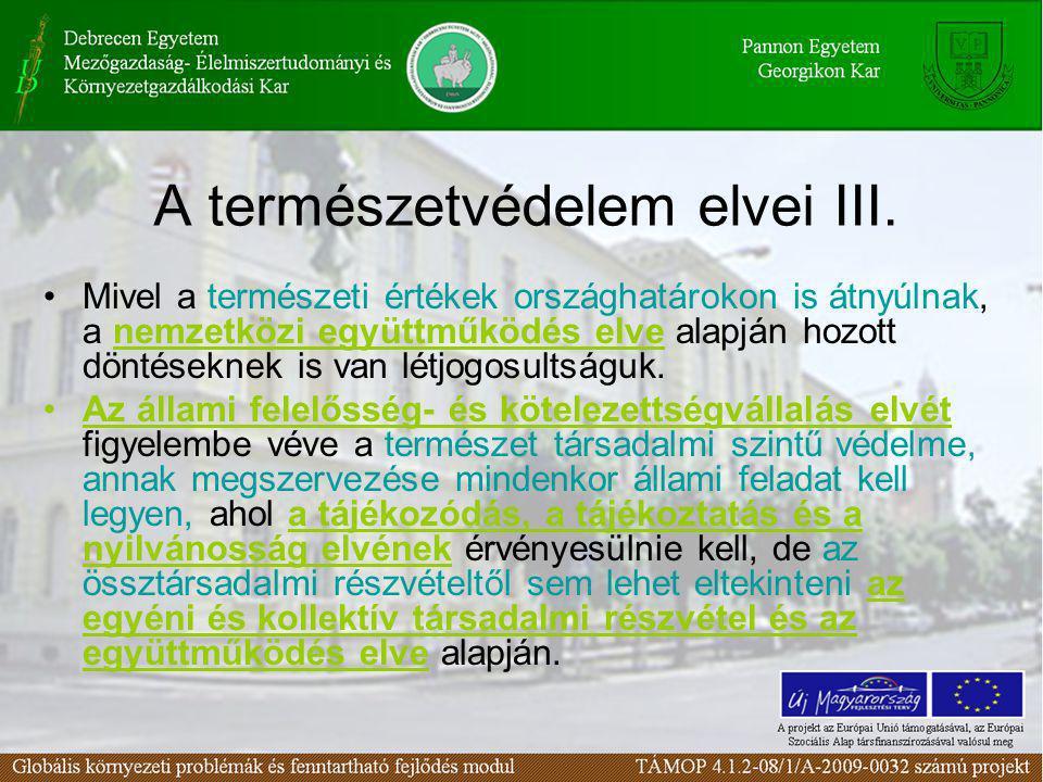 A természetvédelem elvei III. •Mivel a természeti értékek országhatárokon is átnyúlnak, a nemzetközi együttműködés elve alapján hozott döntéseknek is