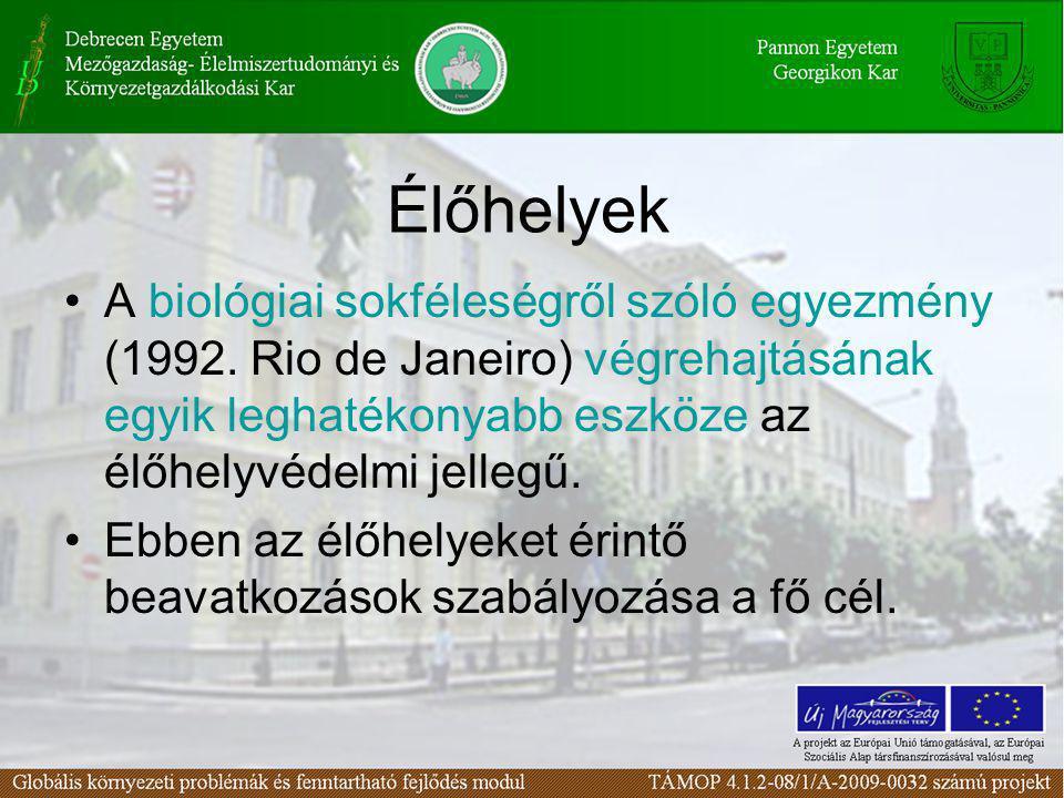Élőhelyek •A biológiai sokféleségről szóló egyezmény (1992. Rio de Janeiro) végrehajtásának egyik leghatékonyabb eszköze az élőhelyvédelmi jellegű. •E