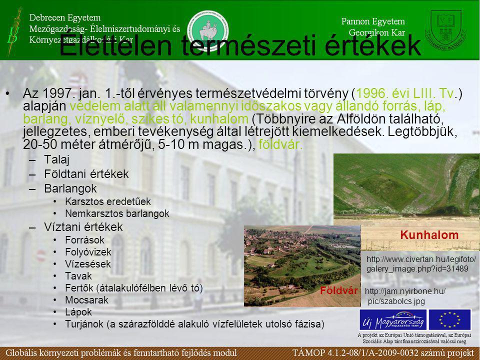 Élettelen természeti értékek •Az 1997. jan. 1.-től érvényes természetvédelmi törvény (1996. évi LIII. Tv.) alapján védelem alatt áll valamennyi idősza