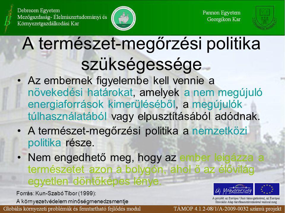 A természet-megőrzési politika szükségessége •Az embernek figyelembe kell vennie a növekedési határokat, amelyek a nem megújuló energiaforrások kimerü
