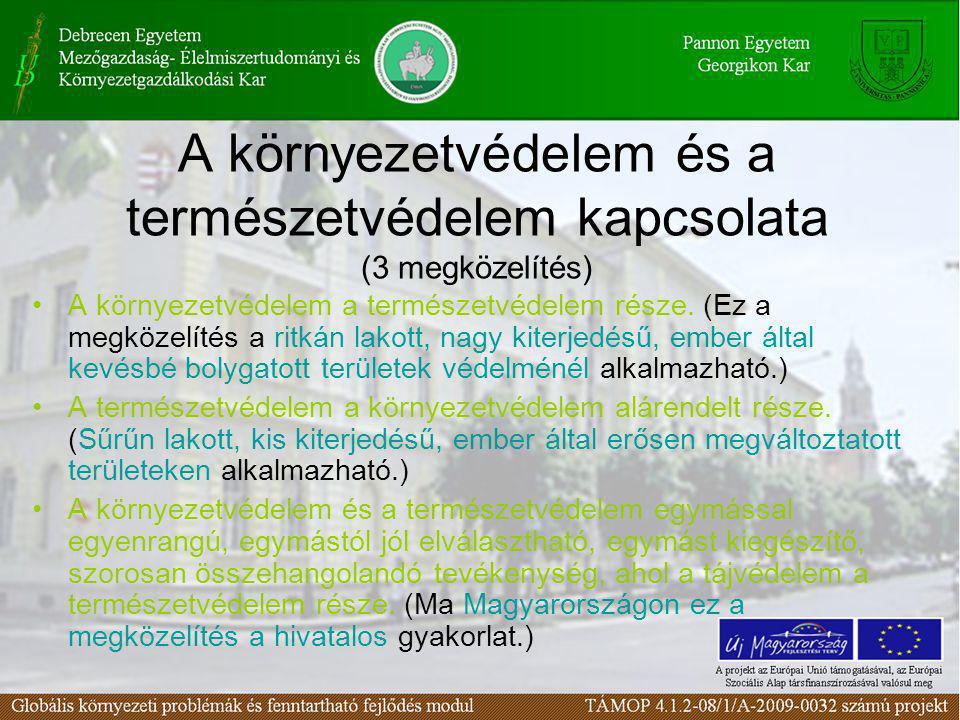 A környezetvédelem és a természetvédelem kapcsolata (3 megközelítés) •A környezetvédelem a természetvédelem része. (Ez a megközelítés a ritkán lakott,