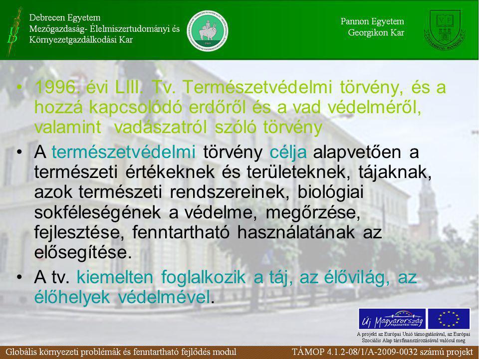 •1996. évi LIII. Tv. Természetvédelmi törvény, és a hozzá kapcsolódó erdőről és a vad védelméről, valamint vadászatról szóló törvény •A természetvédel