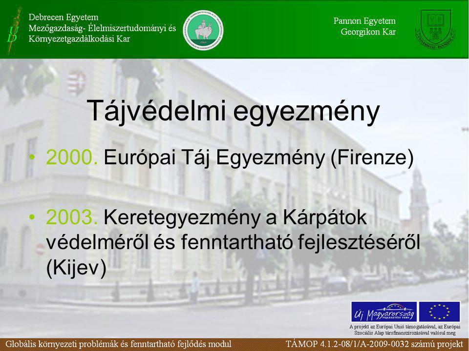 Tájvédelmi egyezmény •2000. Európai Táj Egyezmény (Firenze) •2003. Keretegyezmény a Kárpátok védelméről és fenntartható fejlesztéséről (Kijev)
