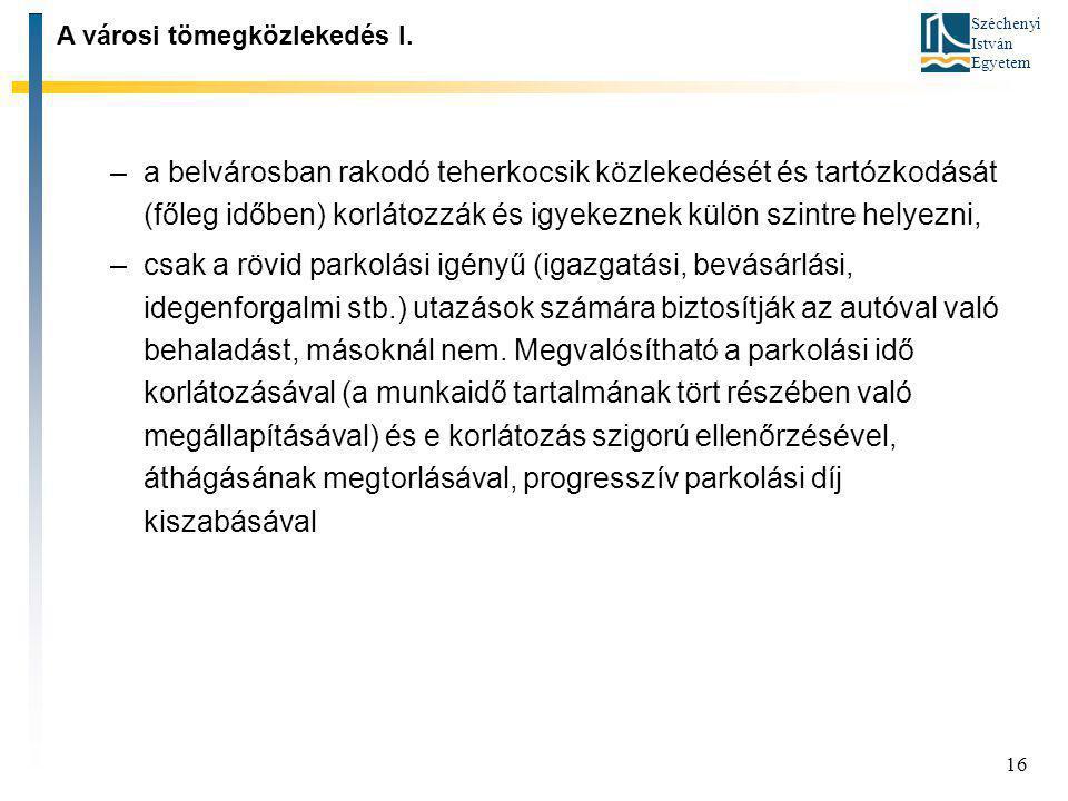 Széchenyi István Egyetem 16 –a belvárosban rakodó teherkocsik közlekedését és tartózkodását (főleg időben) korlátozzák és igyekeznek külön szintre hel