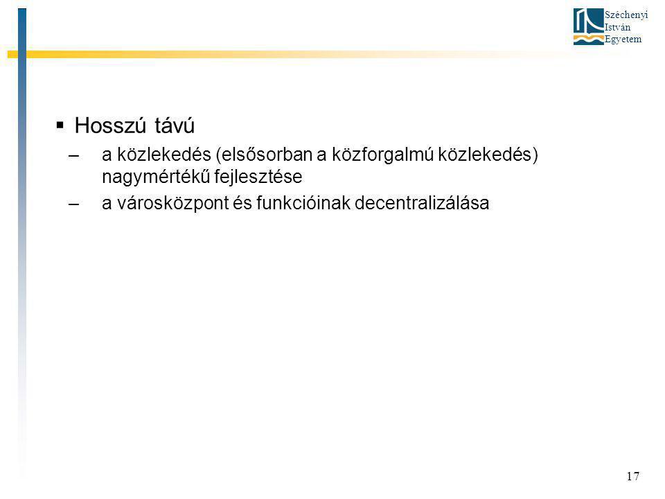 Széchenyi István Egyetem  Hosszú távú –a közlekedés (elsősorban a közforgalmú közlekedés) nagymértékű fejlesztése –a városközpont és funkcióinak dece