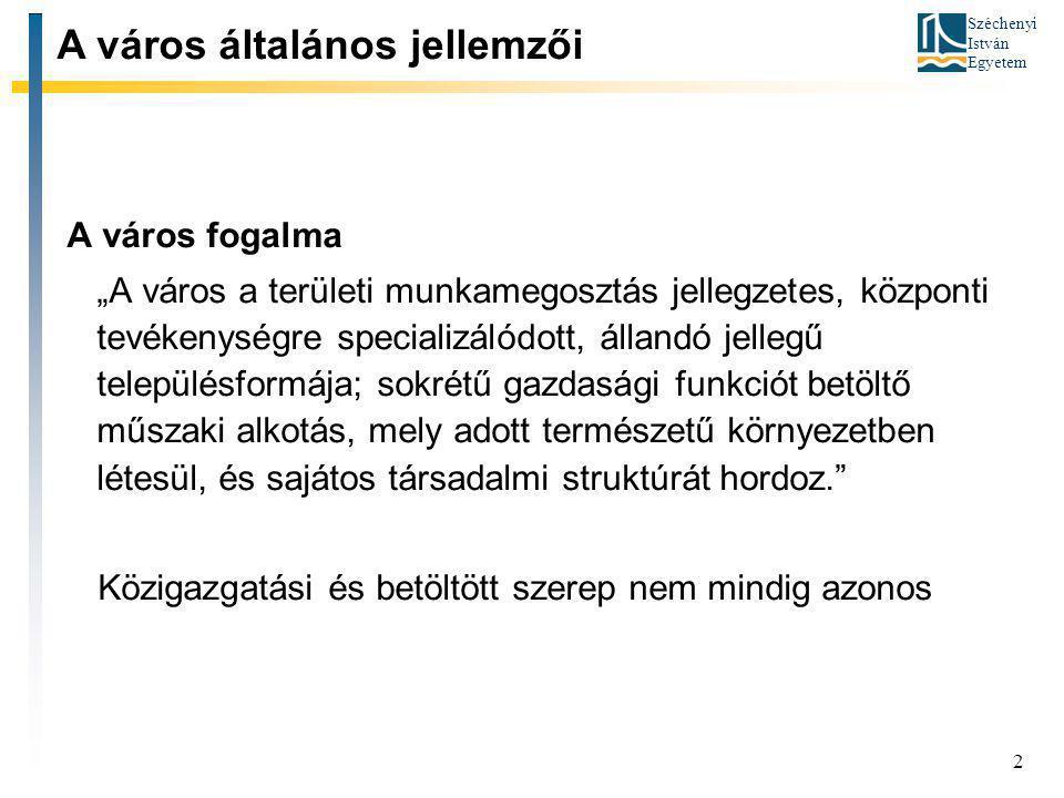 """Széchenyi István Egyetem 2 A város fogalma """"A város a területi munkamegosztás jellegzetes, központi tevékenységre specializálódott, állandó jellegű te"""