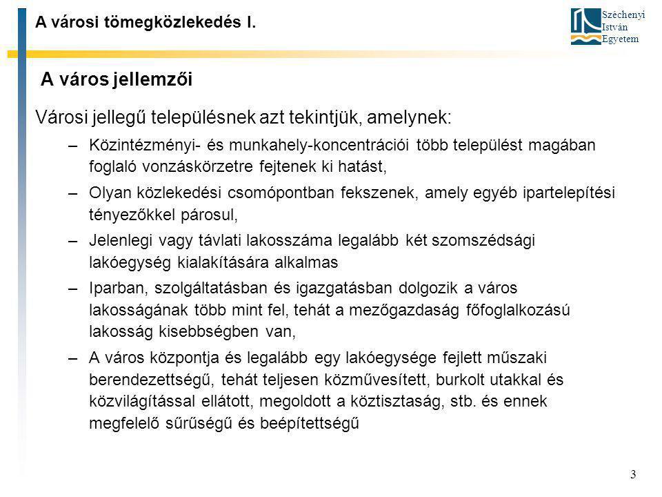 Széchenyi István Egyetem 3 Városi jellegű településnek azt tekintjük, amelynek: –Közintézményi- és munkahely-koncentrációi több települést magában fog