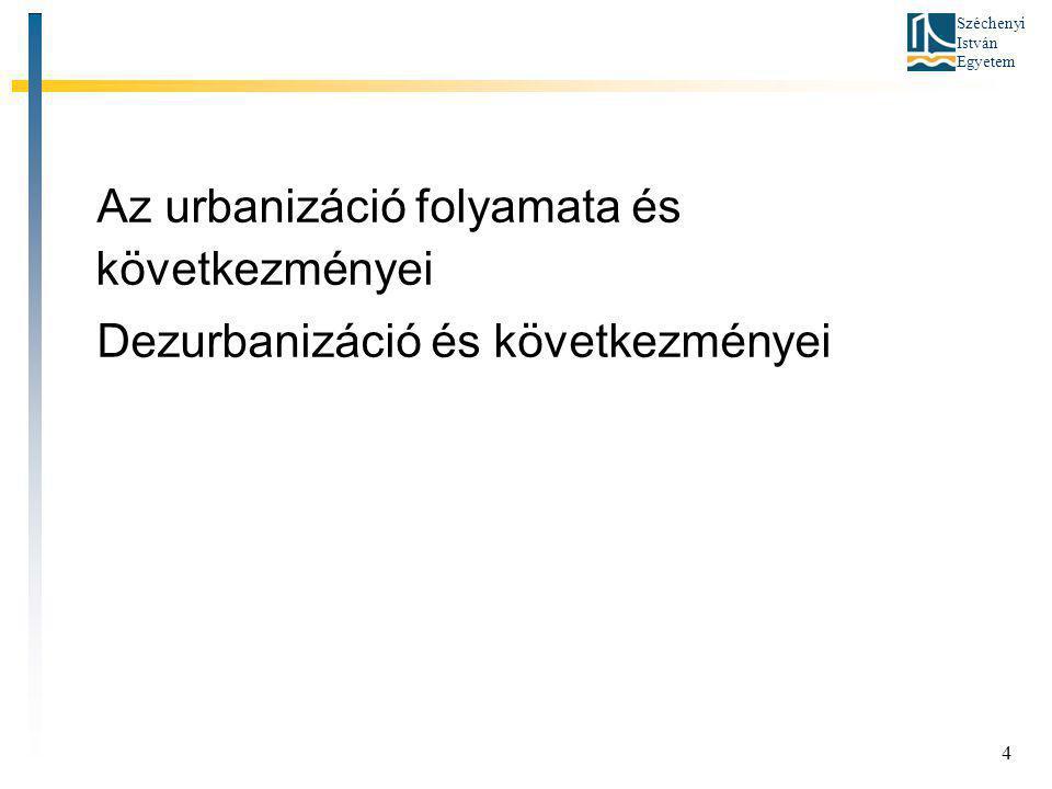 Széchenyi István Egyetem Az urbanizáció folyamata és következményei Dezurbanizáció és következményei 4