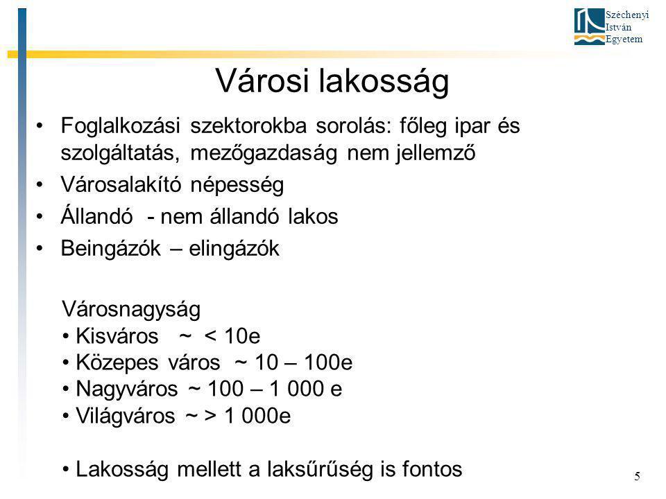 Széchenyi István Egyetem Városi lakosság •Foglalkozási szektorokba sorolás: főleg ipar és szolgáltatás, mezőgazdaság nem jellemző •Városalakító népess