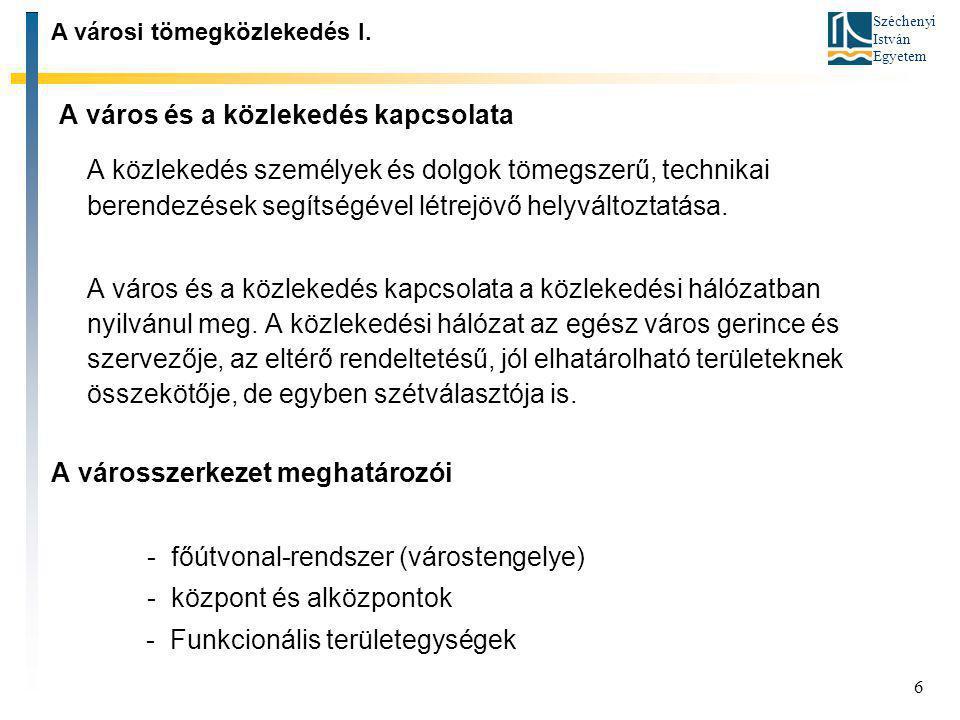 Széchenyi István Egyetem 6 A közlekedés személyek és dolgok tömegszerű, technikai berendezések segítségével létrejövő helyváltoztatása. A város és a k