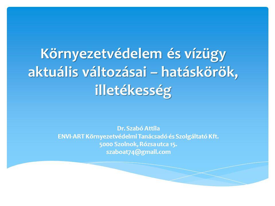 Környezetvédelem és vízügy aktuális változásai – hatáskörök, illetékesség Dr. Szabó Attila ENVI-ART Környezetvédelmi Tanácsadó és Szolgáltató Kft. 500