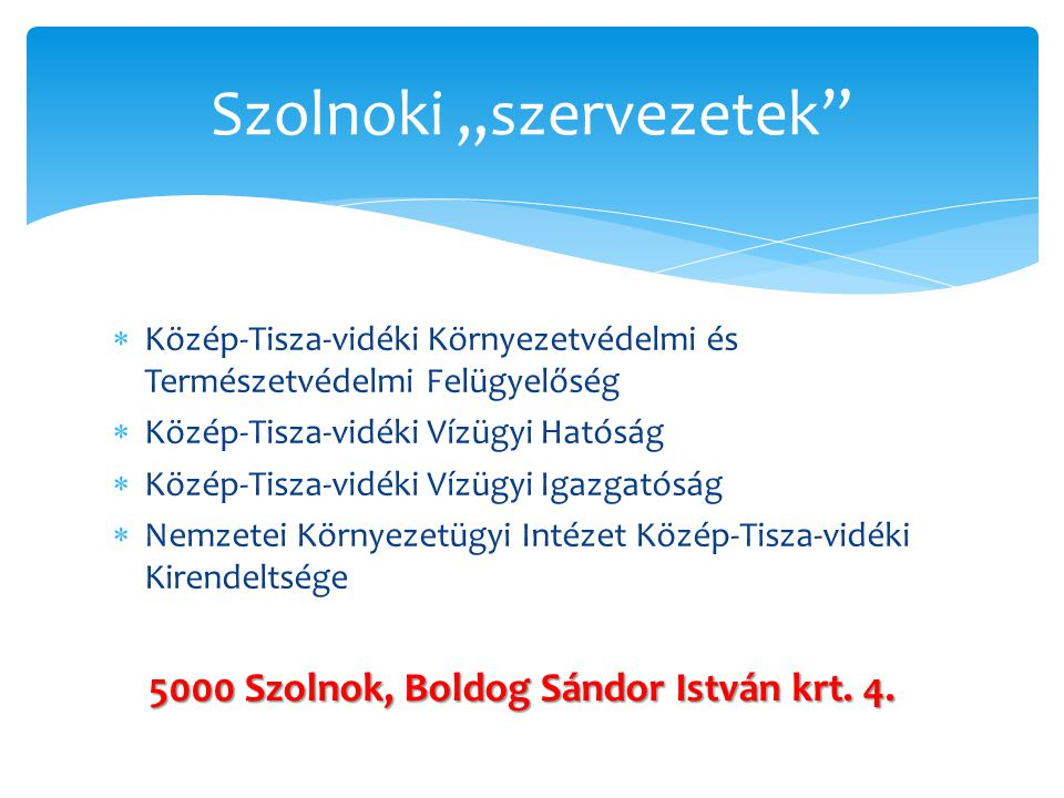 """Szolnoki """"szervezetek""""  Közép-Tisza-vidéki Környezetvédelmi és Természetvédelmi Felügyelőség  Közép-Tisza-vidéki Vízügyi Hatóság  Közép-Tisza-vidék"""
