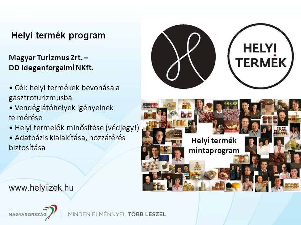 Helyi termék program Magyar Turizmus Zrt. – DD Idegenforgalmi NKft. • Cél: helyi termékek bevonása a gasztroturizmusba • Vendéglátóhelyek igényeinek f
