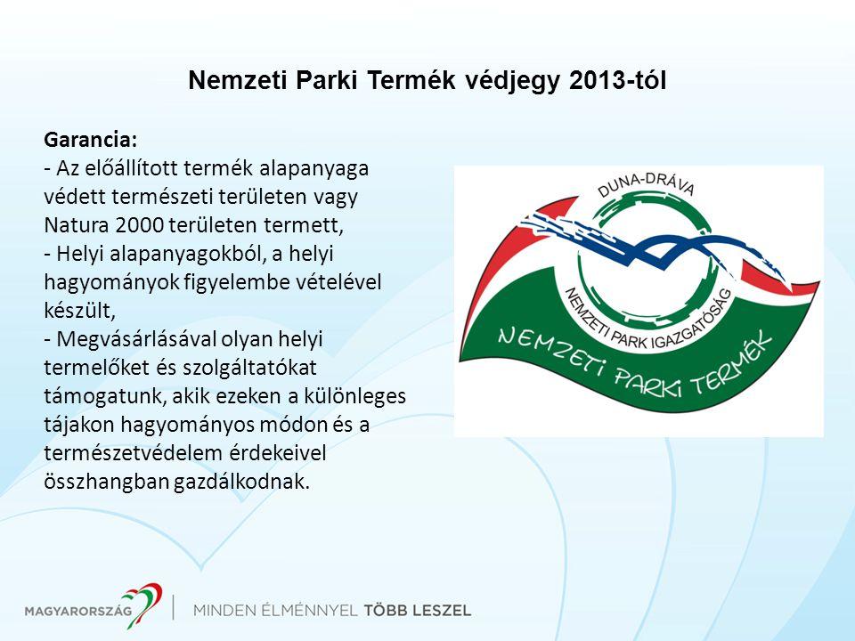 Nemzeti Parki Termék védjegy 2013-tól Garancia: - Az előállított termék alapanyaga védett természeti területen vagy Natura 2000 területen termett, - H