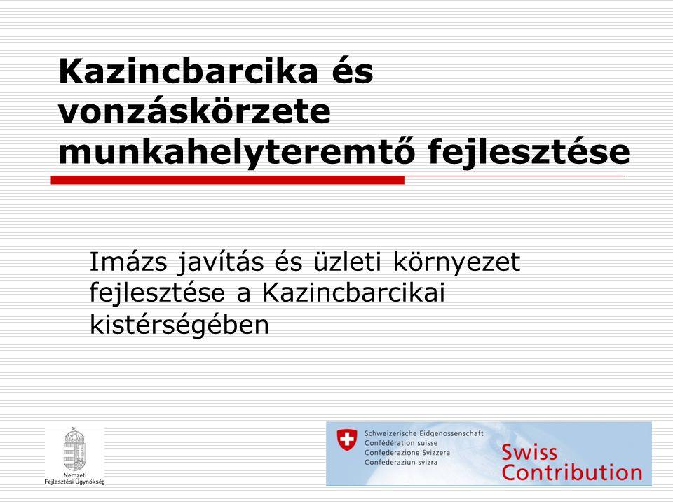 Kazincbarcika és vonzáskörzete munkahelyteremtő fejlesztése Imázs javítás és üzleti környezet fejlesztés e a Kazincbarcikai kistérségében