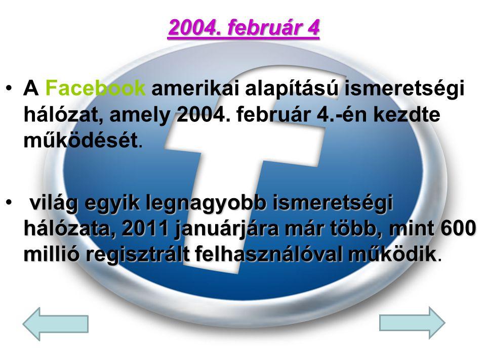 •A•A Facebook amerikai alapítású ismeretségi hálózat, amely 2004. február 4.-én kezdte működését. • világ egyik legnagyobb ismeretségi hálózata, 2011