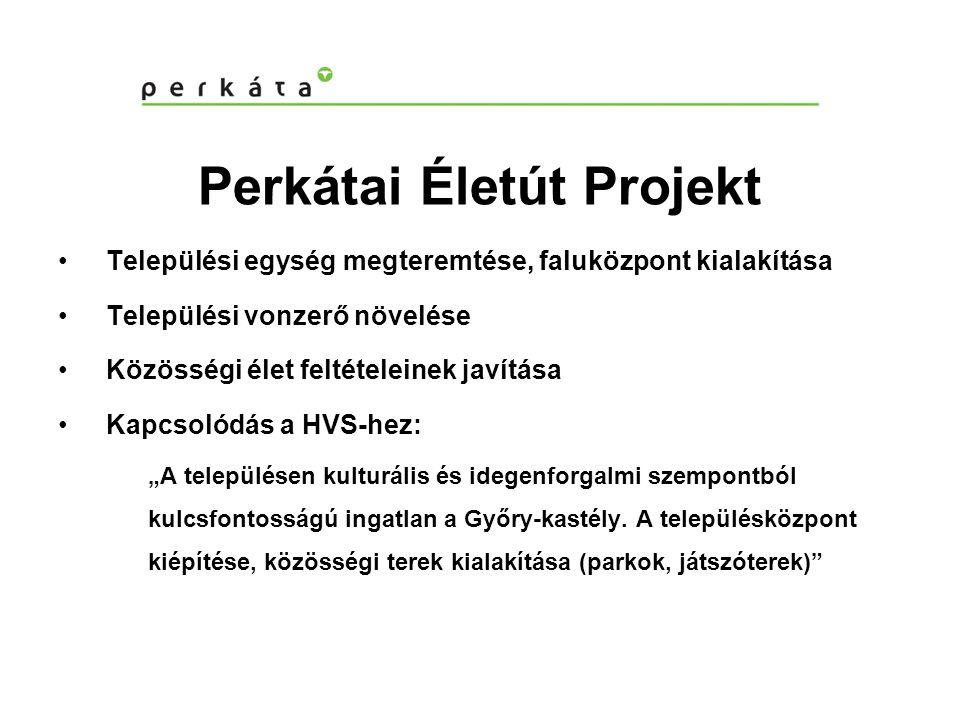 """Perkátai Életút Projekt •Települési egység megteremtése, faluközpont kialakítása •Települési vonzerő növelése •Közösségi élet feltételeinek javítása •Kapcsolódás a HVS-hez: """"A településen kulturális és idegenforgalmi szempontból kulcsfontosságú ingatlan a Győry-kastély."""
