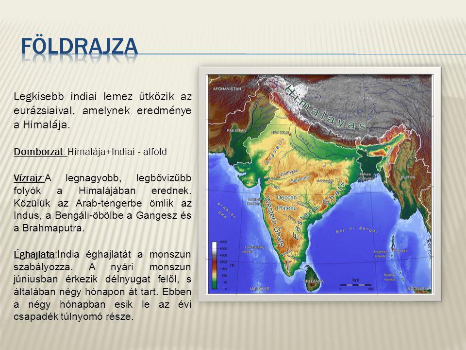 Legkisebb indiai lemez ütközik az eurázsiaival, amelynek eredménye a Himalája. Domborzat: Himalája+Indiai - alföld Vízrajz: A legnagyobb, legbővizűbb
