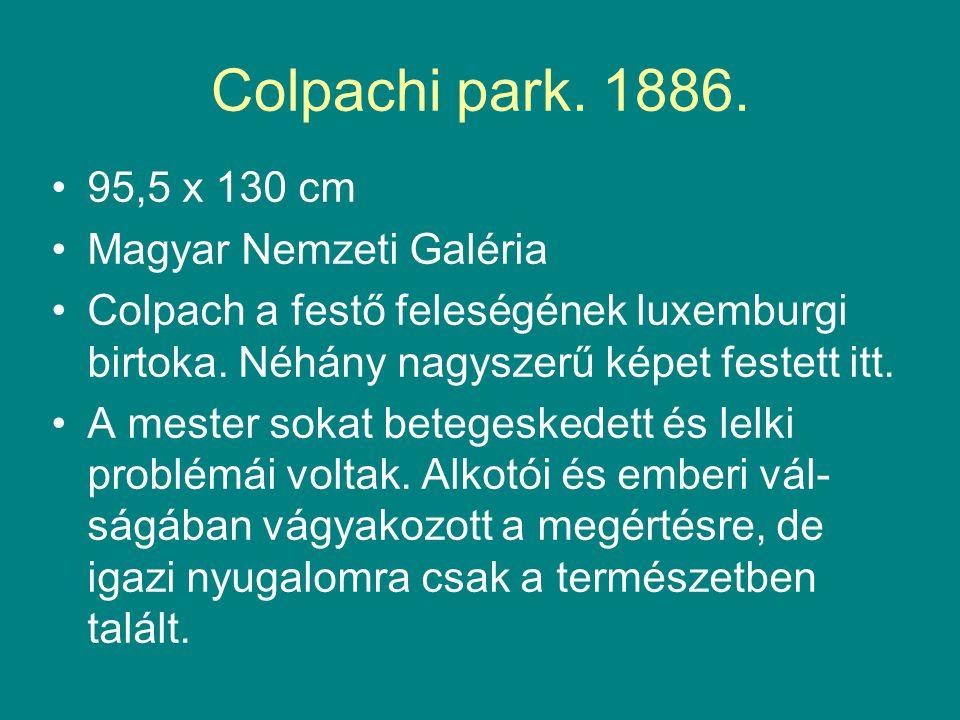 Colpachi park. 1886. •95,5 x 130 cm •Magyar Nemzeti Galéria •Colpach a festő feleségének luxemburgi birtoka. Néhány nagyszerű képet festett itt. •A me