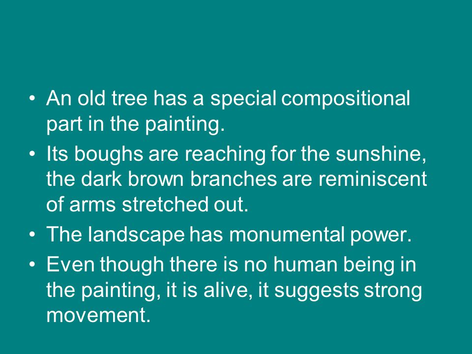 •An old tree has a special compositional part in the painting.