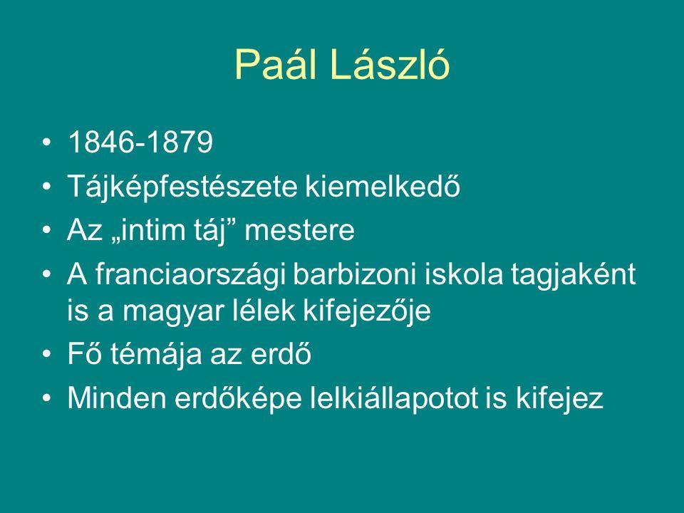 """Paál László •1846-1879 •Tájképfestészete kiemelkedő •Az """"intim táj mestere •A franciaországi barbizoni iskola tagjaként is a magyar lélek kifejezője •Fő témája az erdő •Minden erdőképe lelkiállapotot is kifejez"""