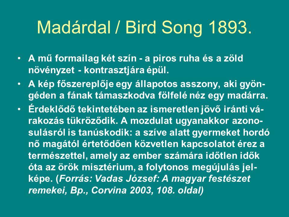 Madárdal / Bird Song 1893. •A mű formailag két szín - a piros ruha és a zöld növényzet - kontrasztjára épül. •A kép főszereplője egy állapotos asszony