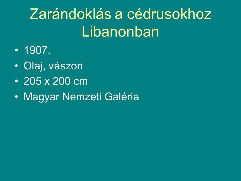 Zarándoklás a cédrusokhoz Libanonban •1907. •Olaj, vászon •205 x 200 cm •Magyar Nemzeti Galéria
