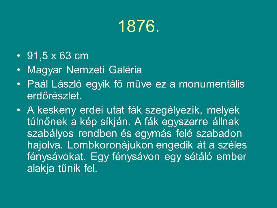 1876. •91,5 x 63 cm •Magyar Nemzeti Galéria •Paál László egyik fő műve ez a monumentális erdőrészlet. •A keskeny erdei utat fák szegélyezik, melyek tú