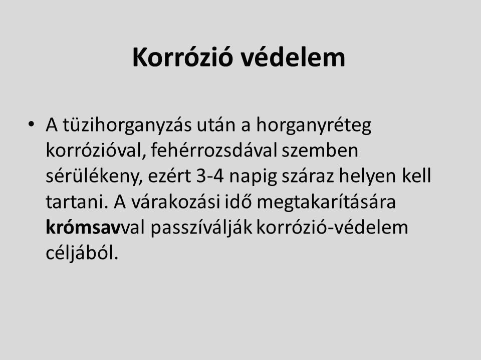 Korrózió védelem • A tüzihorganyzás után a horganyréteg korrózióval, fehérrozsdával szemben sérülékeny, ezért 3-4 napig száraz helyen kell tartani. A