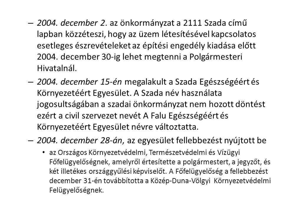 – 2004. december 2. az önkormányzat a 2111 Szada című lapban közzéteszi, hogy az üzem létesítésével kapcsolatos esetleges észrevételeket az építési en