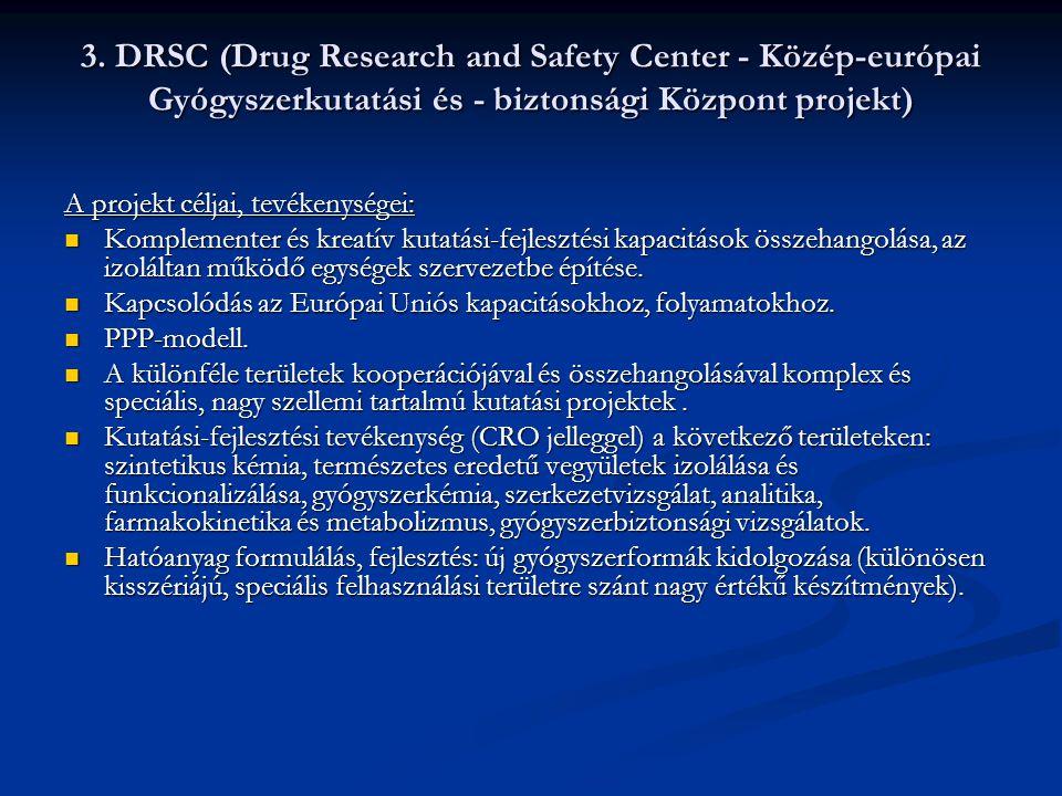 3. DRSC (Drug Research and Safety Center - Közép-európai Gyógyszerkutatási és - biztonsági Központ projekt) A projekt céljai, tevékenységei:  Komplem