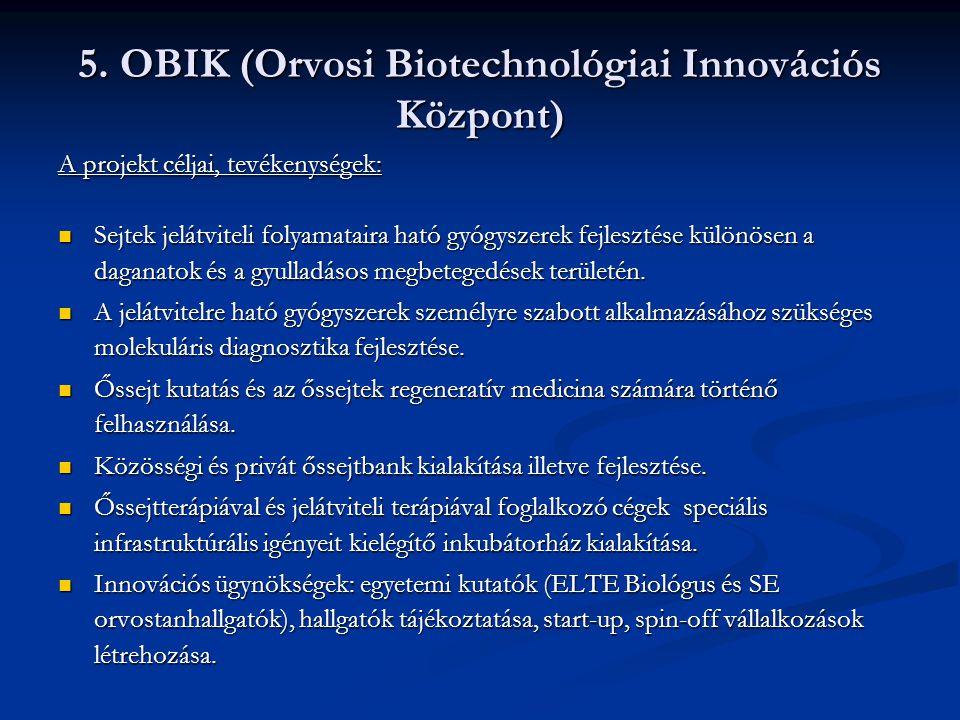 5. OBIK (Orvosi Biotechnológiai Innovációs Központ) A projekt céljai, tevékenységek:  Sejtek jelátviteli folyamataira ható gyógyszerek fejlesztése kü