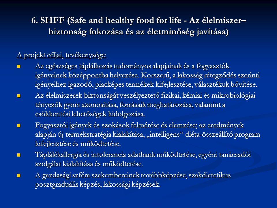 6. SHFF (Safe and healthy food for life - Az élelmiszer– biztonság fokozása és az életminőség javítása) A projekt céljai, tevékenysége:  Az egészsége