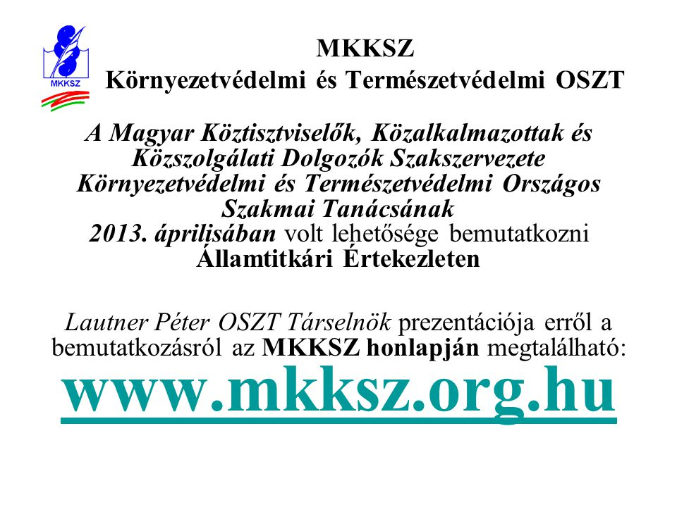 MKKSZ Környezetvédelmi és Természetvédelmi OSZT A Magyar Köztisztviselők, Közalkalmazottak és Közszolgálati Dolgozók Szakszervezete Környezetvédelmi és Természetvédelmi Országos Szakmai Tanácsának 2013.