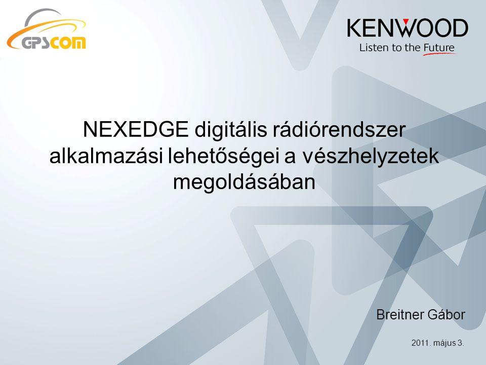 NEXEDGE digitális rádiórendszer alkalmazási lehetőségei a vészhelyzetek megoldásában 2011.