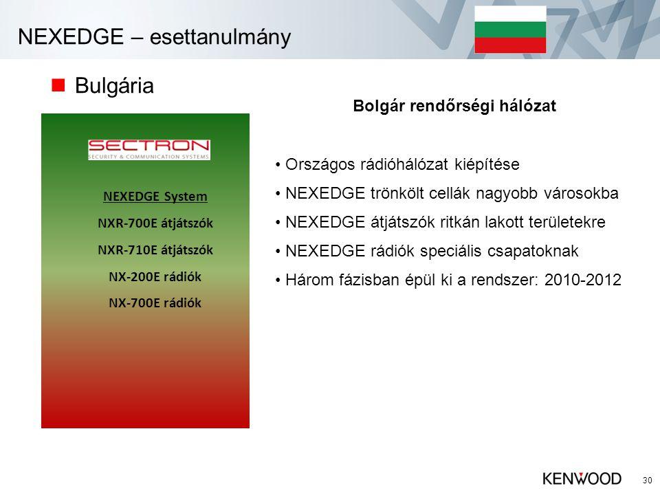 NEXEDGE – esettanulmány  Bulgária 30 NEXEDGE System NXR-700E átjátszók NXR-710E átjátszók NX-200E rádiók NX-700E rádiók Bolgár rendőrségi hálózat • Országos rádióhálózat kiépítése • NEXEDGE trönkölt cellák nagyobb városokba • NEXEDGE átjátszók ritkán lakott területekre • NEXEDGE rádiók speciális csapatoknak • Három fázisban épül ki a rendszer: 2010-2012
