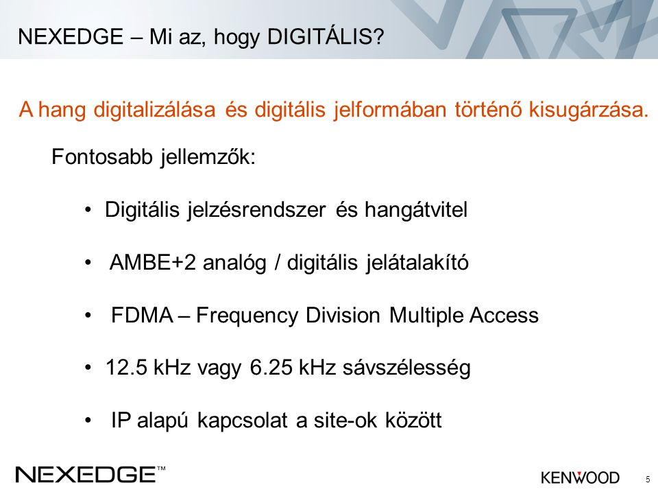 NEXEDGE – Mi az, hogy DIGITÁLIS? 5 A hang digitalizálása és digitális jelformában történő kisugárzása. Fontosabb jellemzők: •Digitális jelzésrendszer