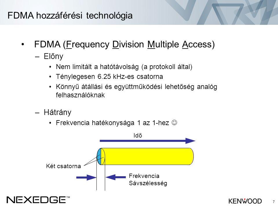 7 FDMA hozzáférési technológia • FDMA (Frequency Division Multiple Access) –Előny •Nem limitált a hatótávolság (a protokoll által) •Ténylegesen 6.25 kHz-es csatorna •Könnyű átállási és együttműködési lehetőség analóg felhasználóknak –Hátrány •Frekvencia hatékonysága 1 az 1-hez  Frekvencia Sávszélesség Két csatorna Idő