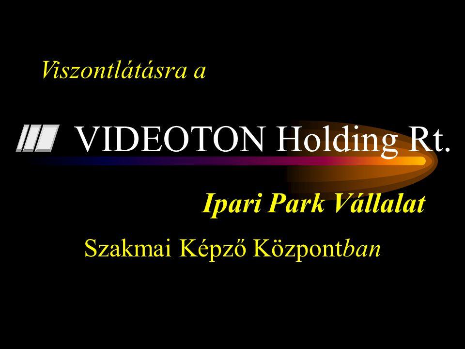 Ipari Park Vállalat Szakmai Képző Központban VIDEOTON Holding Rt. Viszontlátásra a