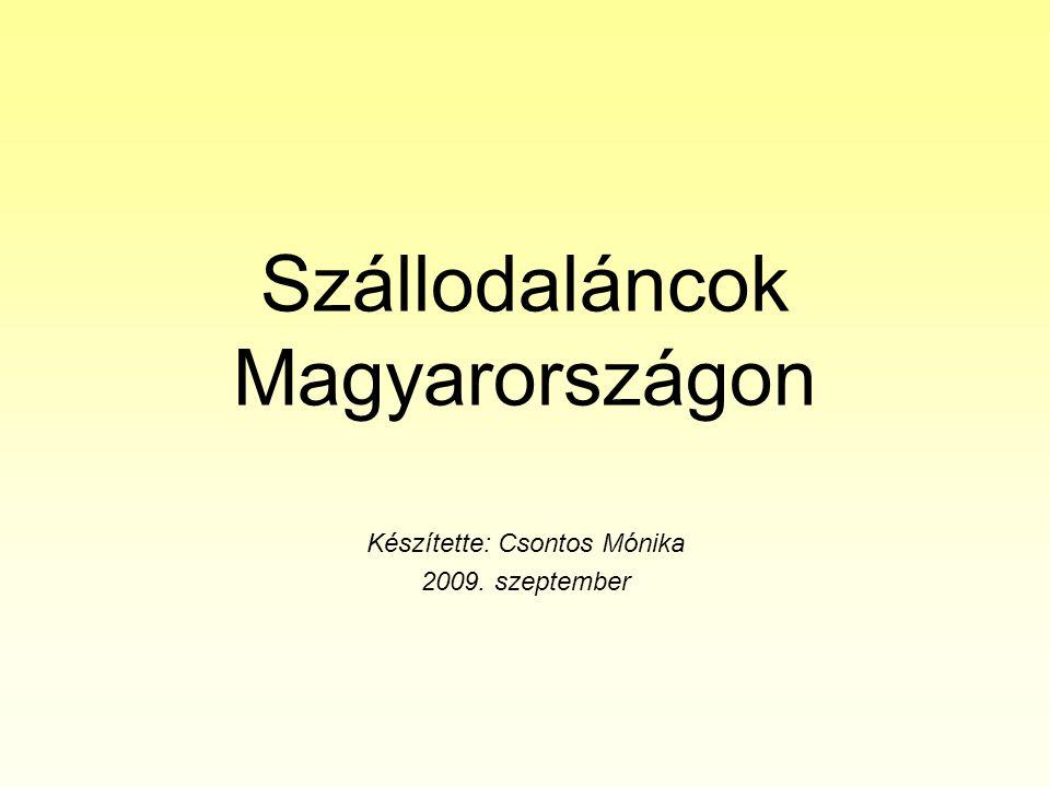 Szállodaláncok Magyarországon Készítette: Csontos Mónika 2009. szeptember